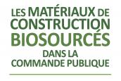 (Français) Publication du guide sur les matériaux biosourcés dans la commande publique : un outil réglementaire et juridique à destination des acheteurs publics et privés….